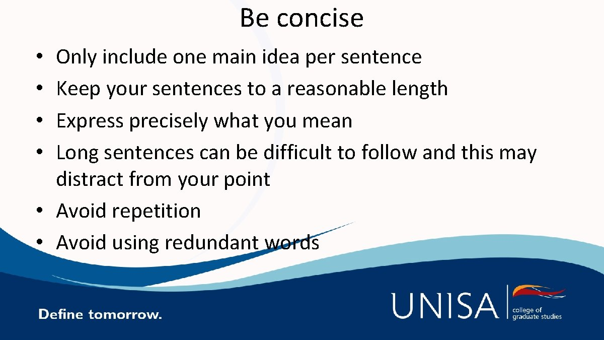Be concise Only include one main idea per sentence Keep your sentences to a
