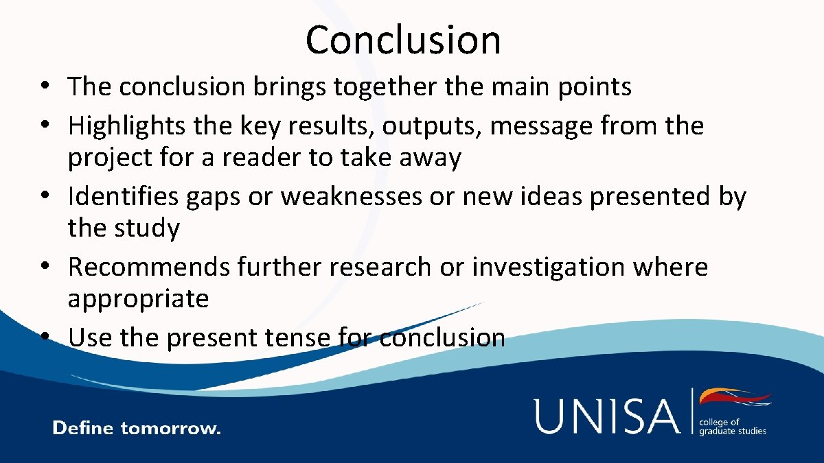 Conclusion • The conclusion brings together the main points • Highlights the key results,
