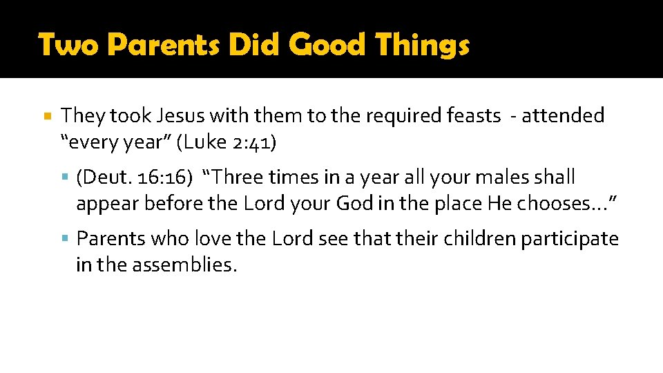Two Parents Did Good Things They took Jesus with them to the required feasts