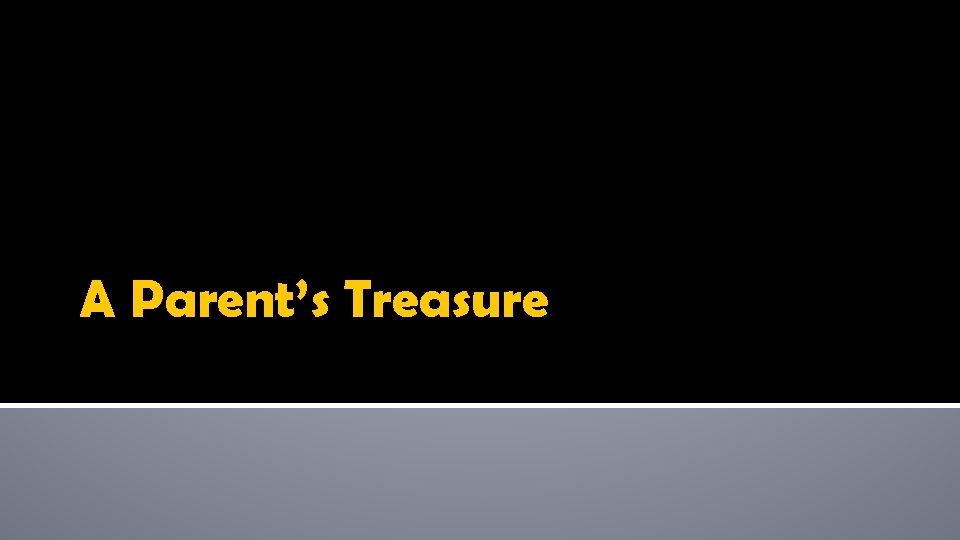 A Parent's Treasure