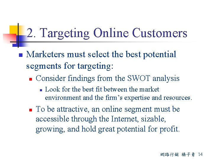 2. Targeting Online Customers n Marketers must select the best potential segments for targeting:
