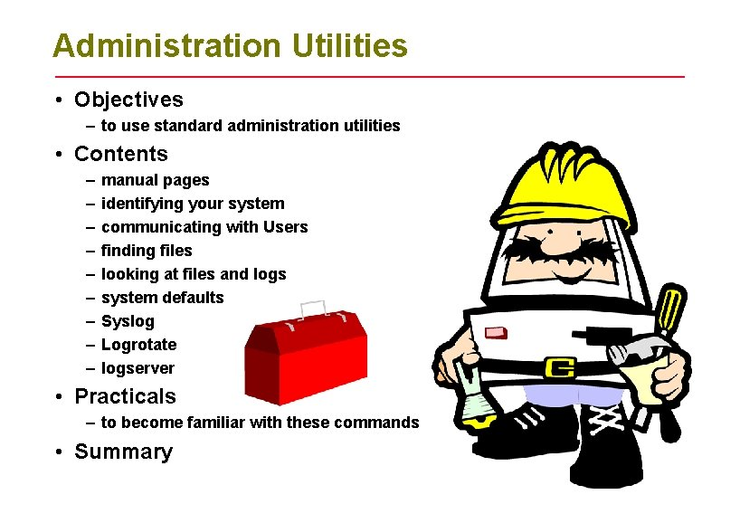 Administration Utilities • Objectives – to use standard administration utilities • Contents – –