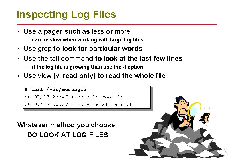 Inspecting Log Files • Use a pager such as less or more – can