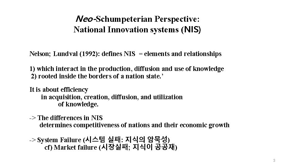 Neo-Schumpeterian Perspective: National Innovation systems (NIS) Nelson; Lundval (1992): defines NIS = elements and