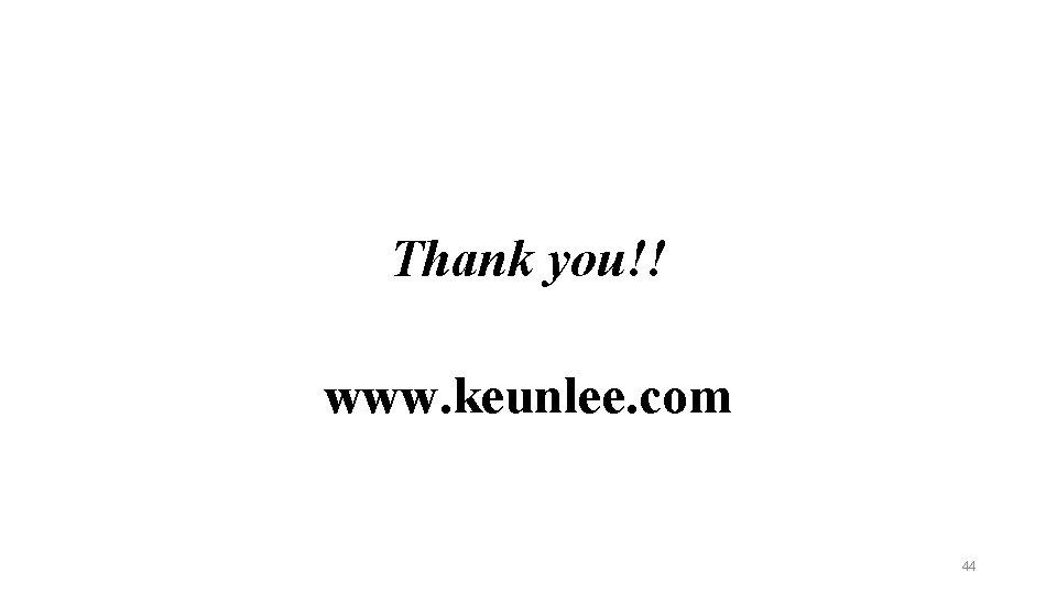 Thank you!! www. keunlee. com 44