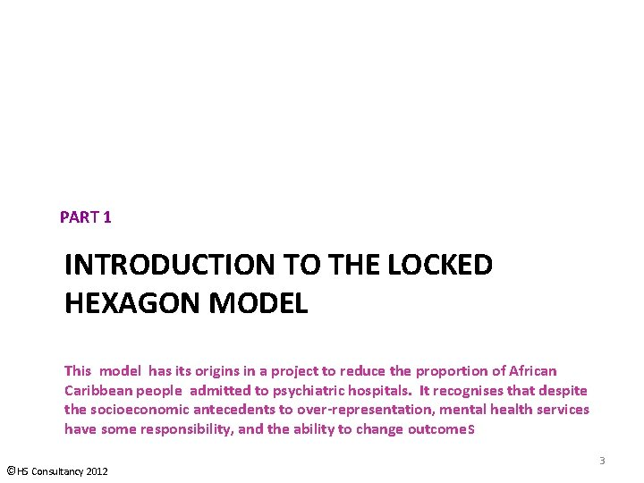 PART 1 INTRODUCTION TO THE LOCKED HEXAGON MODEL This model has its origins in