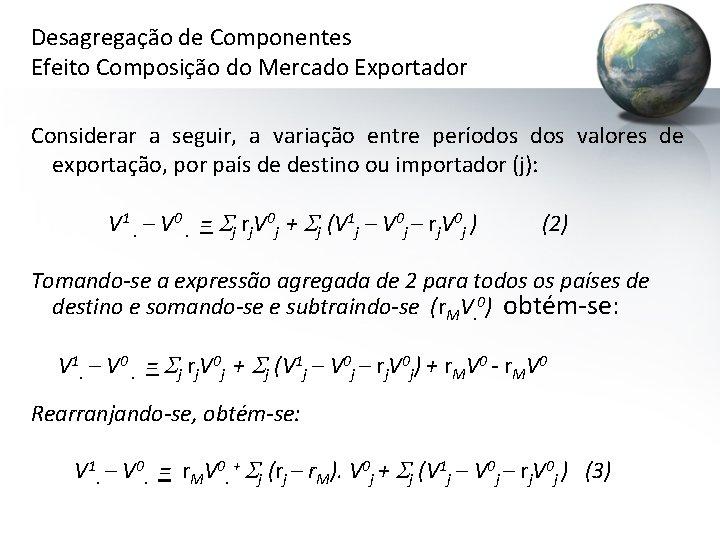 Desagregação de Componentes Efeito Composição do Mercado Exportador Considerar a seguir, a variação entre