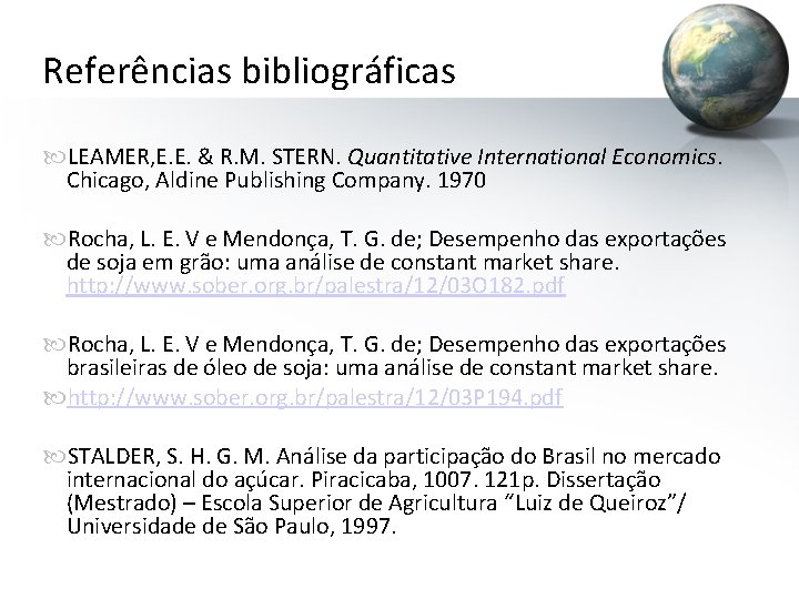 Referências bibliográficas LEAMER, E. E. & R. M. STERN. Quantitative International Economics. Chicago, Aldine