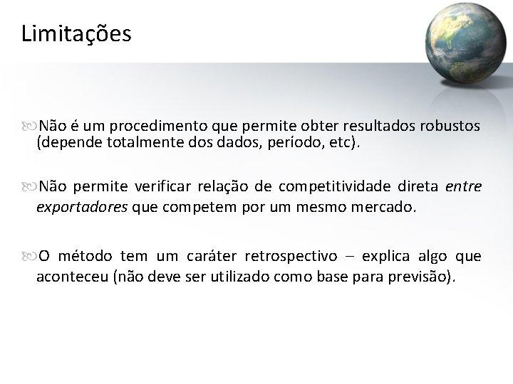 Limitações Não é um procedimento que permite obter resultados robustos (depende totalmente dos dados,