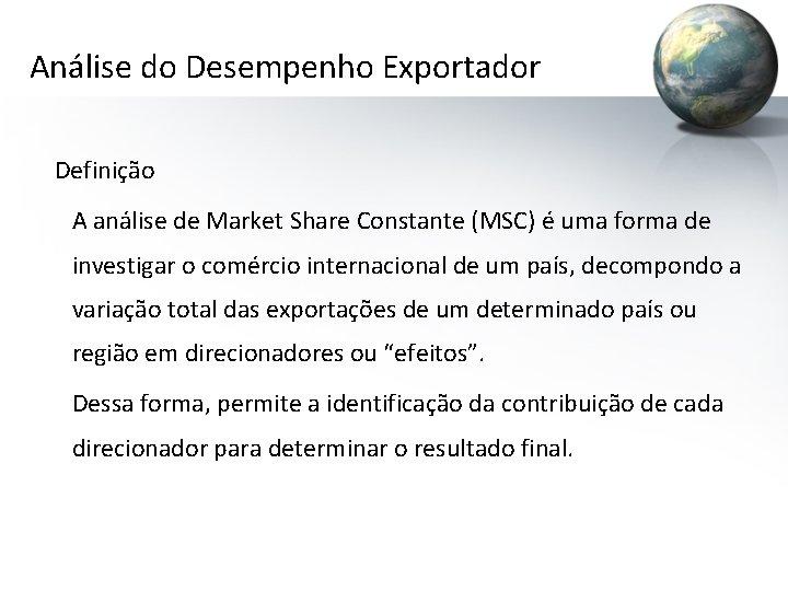 Análise do Desempenho Exportador Definição A análise de Market Share Constante (MSC) é uma