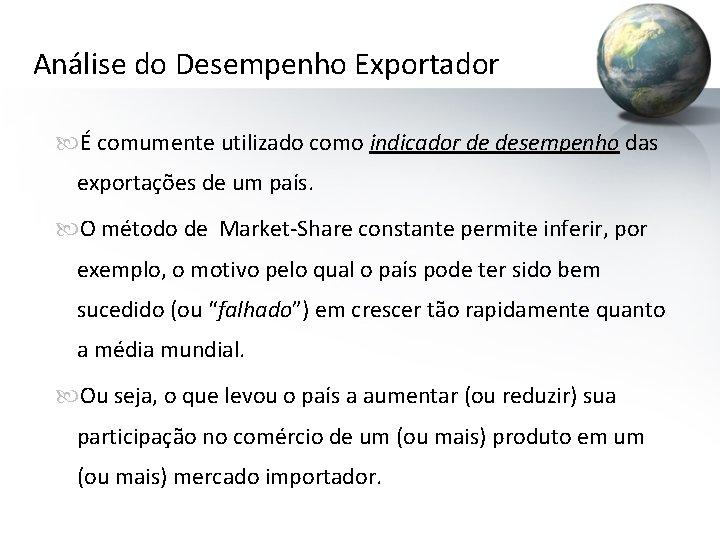 Análise do Desempenho Exportador É comumente utilizado como indicador de desempenho das exportações de