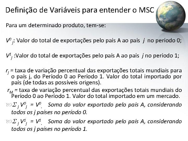 Definição de Variáveis para entender o MSC Para um determinado produto, tem-se: V 0