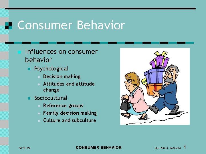 Consumer Behavior n Influences on consumer behavior n Psychological n n n Sociocultural n