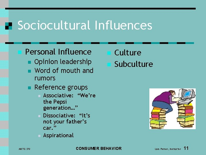 Sociocultural Influences n Personal Influence n n n Opinion leadership Word of mouth and