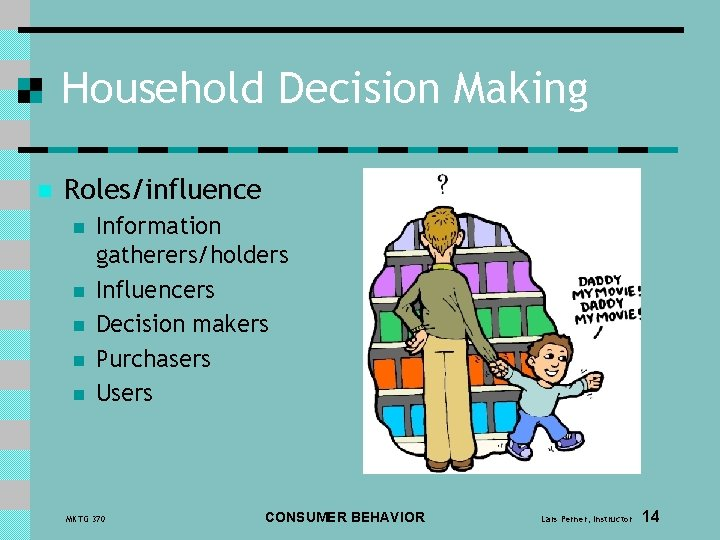 Household Decision Making n Roles/influence n n n Information gatherers/holders Influencers Decision makers Purchasers