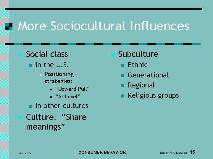 More Sociocultural Influences n Social class n In the U. S. n n n