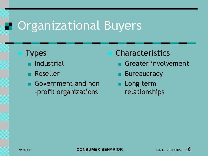 Organizational Buyers n Types n n n MKTG 370 n Industrial Reseller Government and