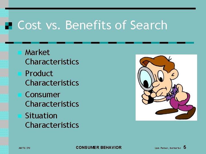 Cost vs. Benefits of Search n n Market Characteristics Product Characteristics Consumer Characteristics Situation