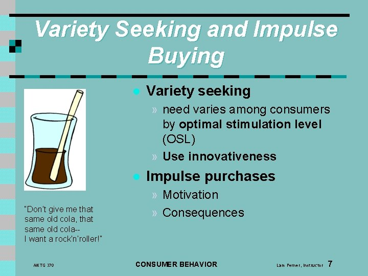 Variety Seeking and Impulse Buying l Variety seeking » need varies among consumers by