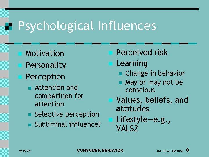 Psychological Influences n n n Motivation Personality Perception n MKTG 370 n n Perceived