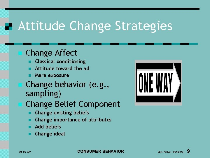Attitude Change Strategies n Change Affect n n n Classical conditioning Attitude toward the