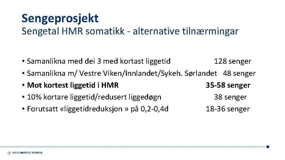 Sengeprosjekt Sengetal HMR somatikk - alternative tilnærmingar • Samanlikna med dei 3 med kortast