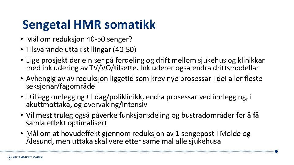 Sengetal HMR somatikk • Mål om reduksjon 40 -50 senger? • Tilsvarande uttak stillingar