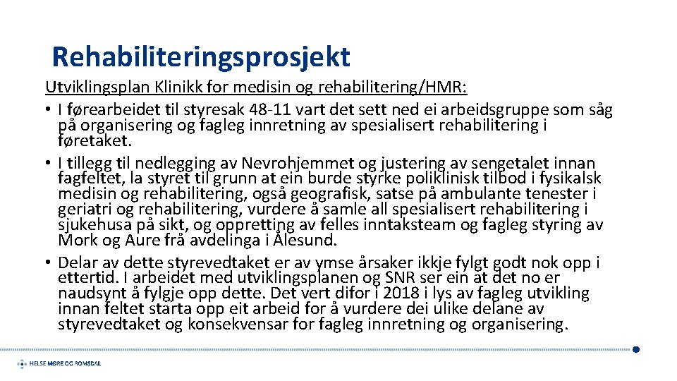 Rehabiliteringsprosjekt Utviklingsplan Klinikk for medisin og rehabilitering/HMR: • I førearbeidet til styresak 48 -11