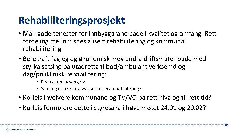 Rehabiliteringsprosjekt • Mål: gode tenester for innbyggarane både i kvalitet og omfang. Rett fordeling