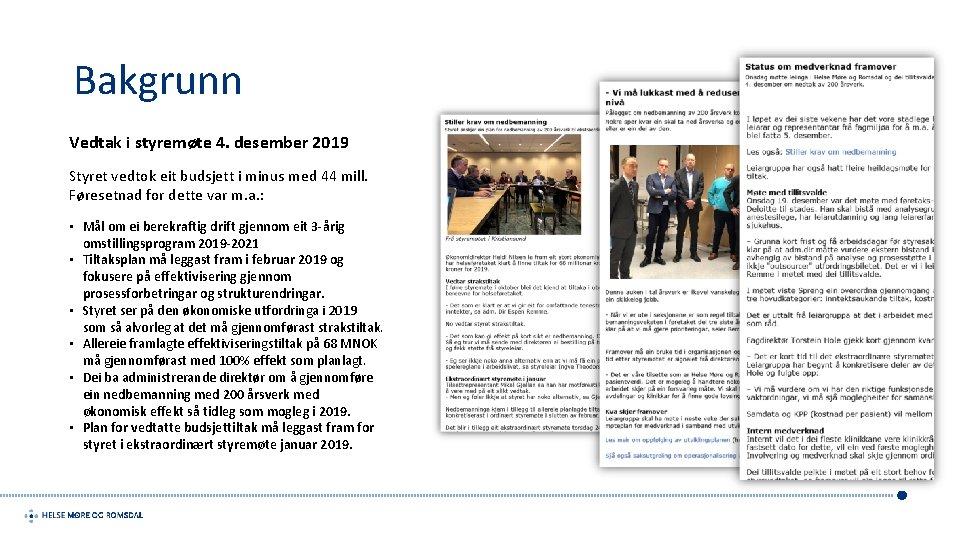 Bakgrunn Vedtak i styremøte 4. desember 2019 Styret vedtok eit budsjett i minus med