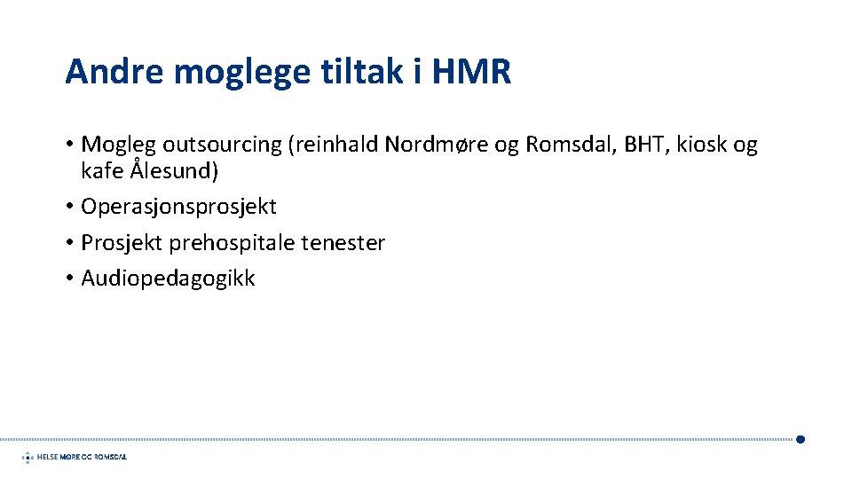 Andre moglege tiltak i HMR • Mogleg outsourcing (reinhald Nordmøre og Romsdal, BHT, kiosk
