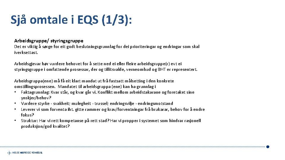 Sjå omtale i EQS (1/3): Arbeidsgruppe/ styringsgruppe Det er viktig å sørge for eit