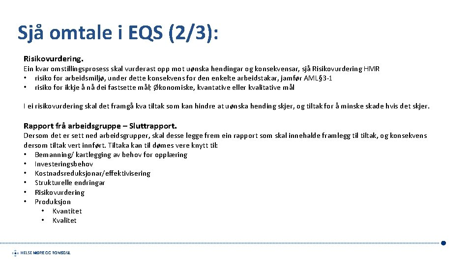Sjå omtale i EQS (2/3): Risikovurdering. Ein kvar omstillingsprosess skal vurderast opp mot uønska