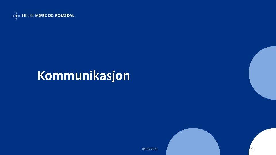 Kommunikasjon 03. 2021 44