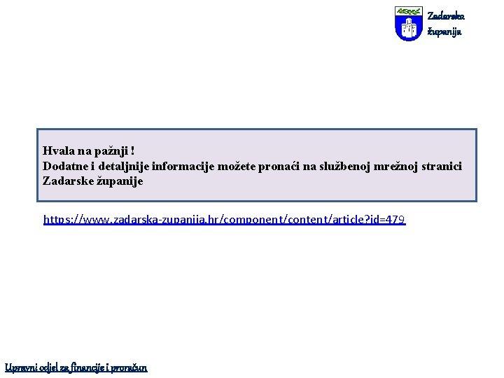 Zadarska županija Hvala na pažnji ! Dodatne i detaljnije informacije možete pronaći na službenoj