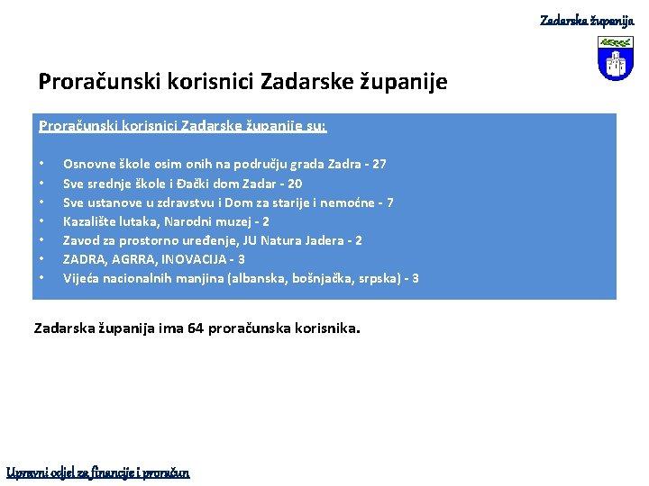 Zadarska županija Proračunski korisnici Zadarske županije su: • • Osnovne škole osim onih na