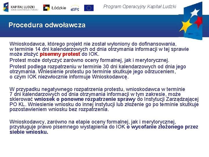 Program Operacyjny Kapitał Ludzki Procedura odwoławcza Wnioskodawca, którego projekt nie został wyłoniony do dofinansowania,