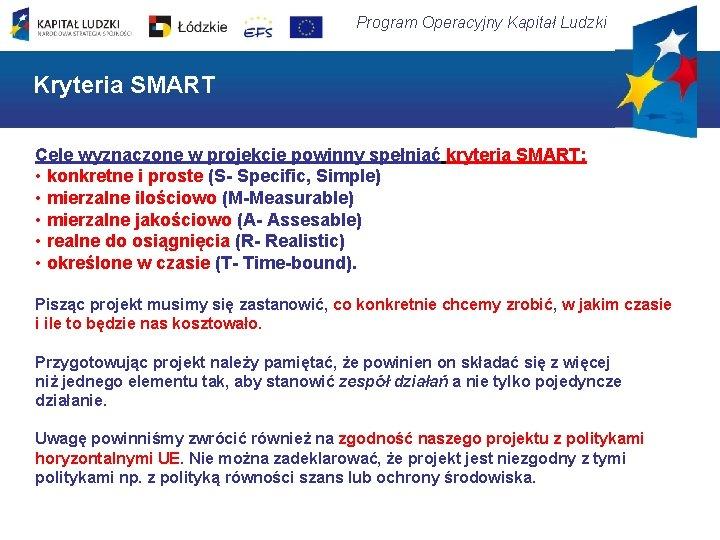 Program Operacyjny Kapitał Ludzki Kryteria SMART Cele wyznaczone w projekcie powinny spełniać kryteria SMART: