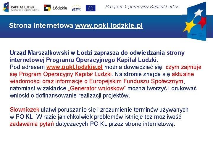 Program Operacyjny Kapitał Ludzki Strona internetowa www. pokl. lodzkie. pl Urząd Marszałkowski w Łodzi