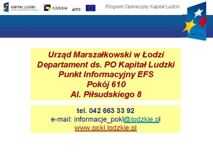 Program Operacyjny Kapitał Ludzki Urząd Marszałkowski w Łodzi Departament ds. PO Kapitał Ludzki Punkt