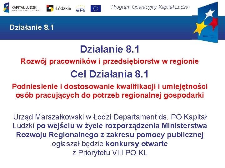 Program Operacyjny Kapitał Ludzki Działanie 8. 1 Rozwój pracowników i przedsiębiorstw w regionie Cel