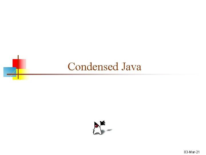 Condensed Java 03 -Mar-21