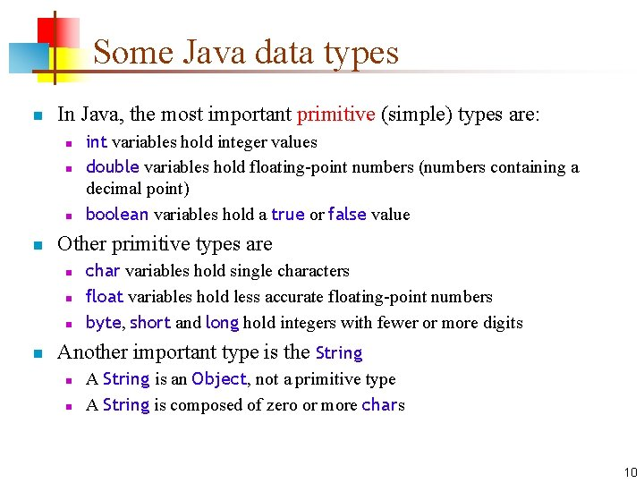 Some Java data types n In Java, the most important primitive (simple) types are: