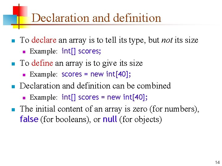 Declaration and definition n To declare an array is to tell its type, but