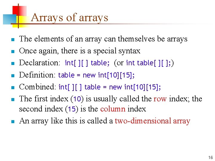 Arrays of arrays n n n n The elements of an array can themselves