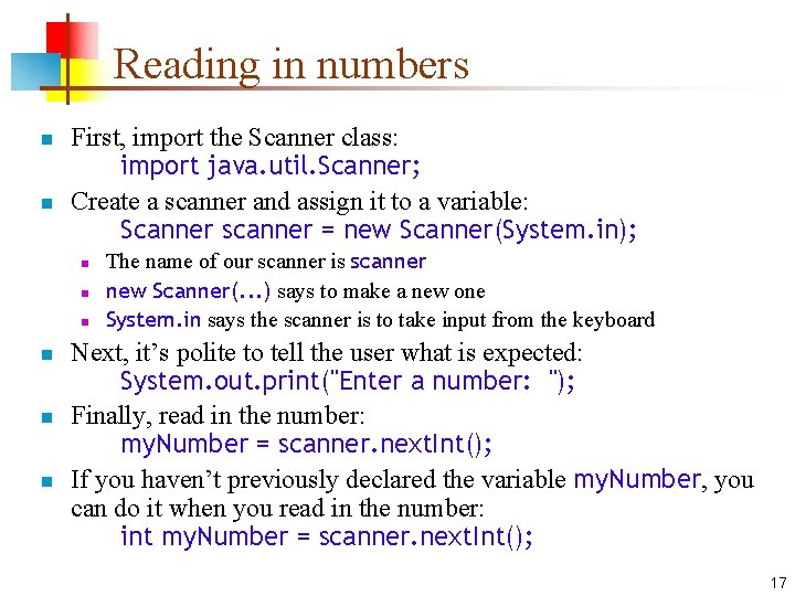 Reading in numbers n n First, import the Scanner class: import java. util. Scanner;
