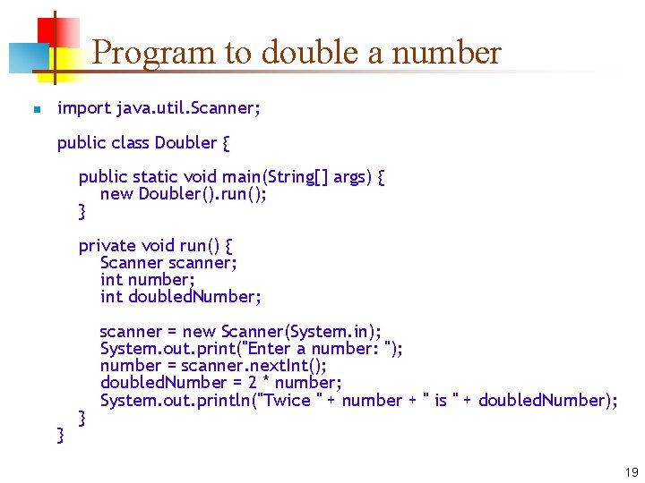 Program to double a number n import java. util. Scanner; public class Doubler {