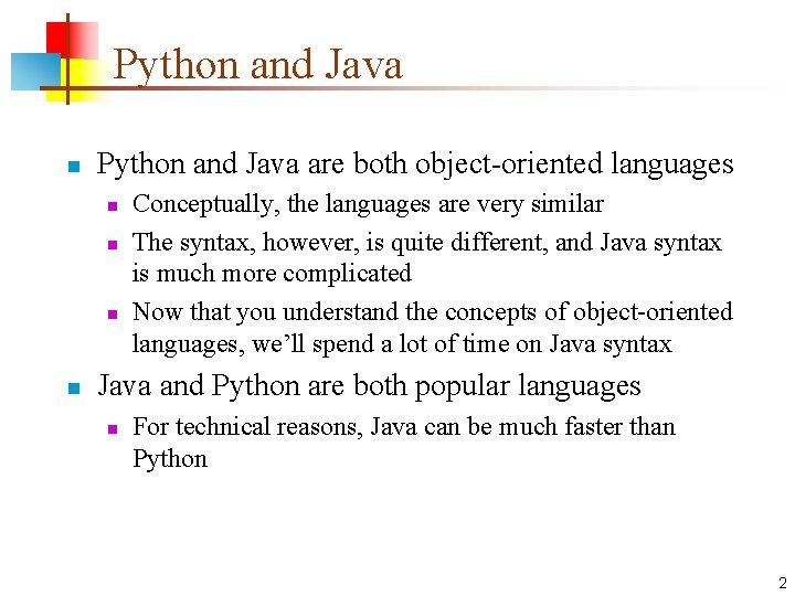 Python and Java n Python and Java are both object-oriented languages n n Conceptually,