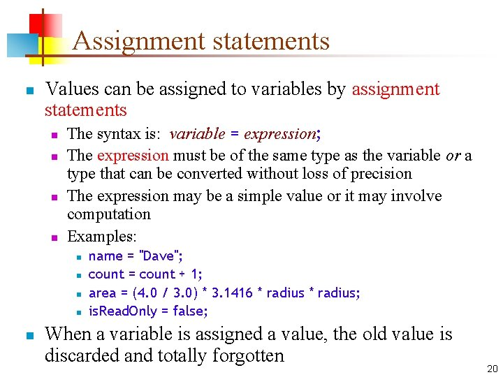 Assignment statements n Values can be assigned to variables by assignment statements n n