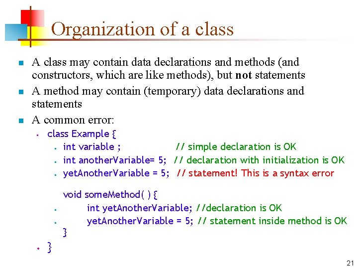Organization of a class n n n A class may contain data declarations and
